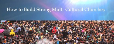 Permalink to:How to Build Strong Multi-Cultural Churches