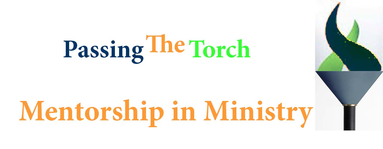 Passing the Torch- Mentorship in Ministry