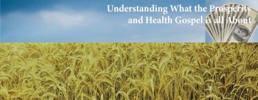 Permalink to:Understanding What the Prosperity and Health Gospel is all About